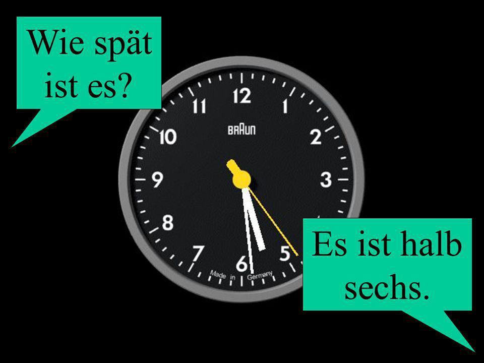Wie spät ist es? Es ist halb sechs.