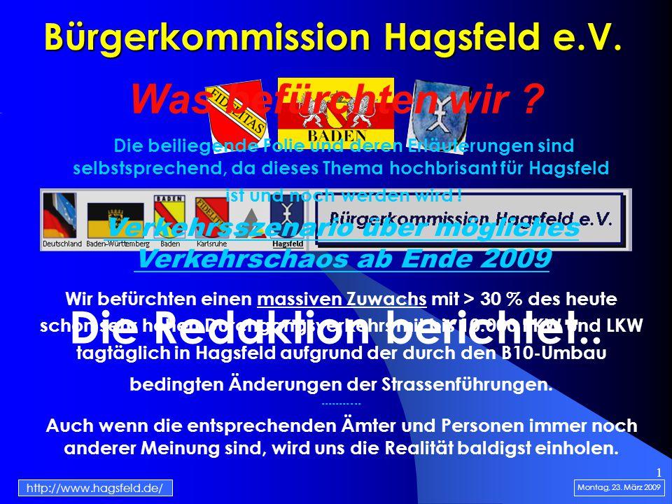 1 Bürgerkommission Hagsfeld e.V. Die Redaktion berichtet.. Montag, 23. März 2009 http://www.hagsfeld.de/ Was befürchten wir ? Die beiliegende Folie un
