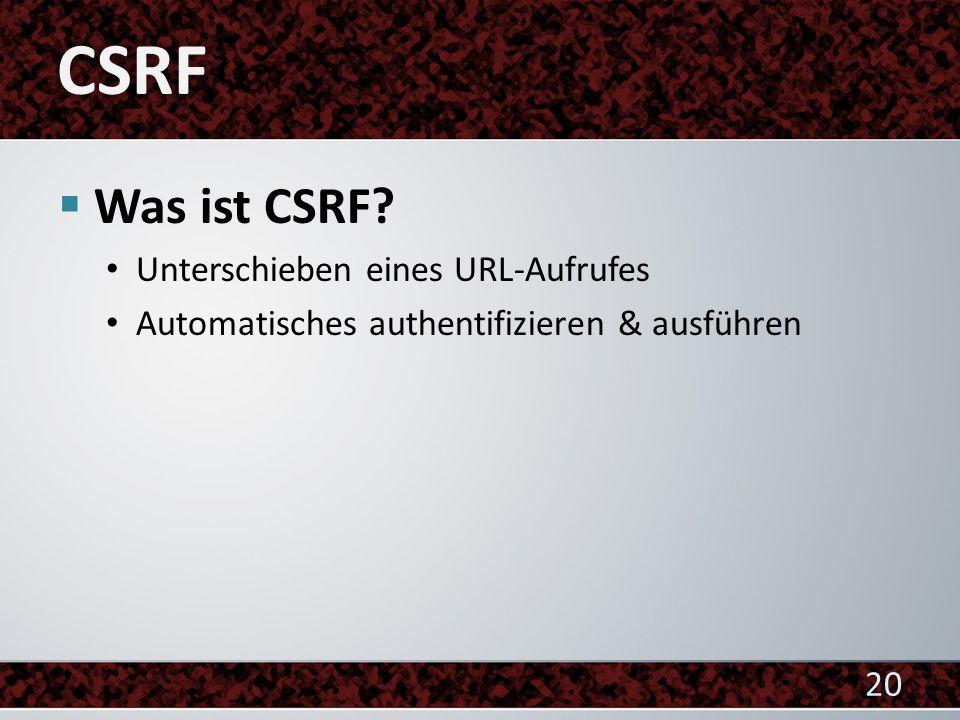 Was ist CSRF Unterschieben eines URL-Aufrufes Automatisches authentifizieren & ausführen 20