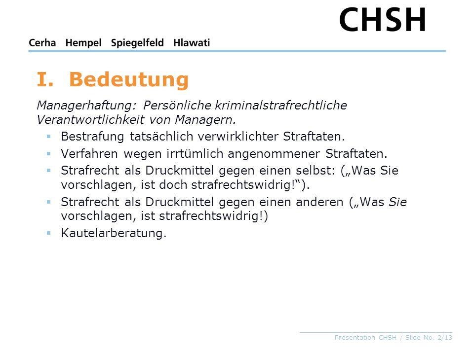 _____________________________________ Presentation CHSH / Slide No. 2/13 I.Bedeutung Managerhaftung: Persönliche kriminalstrafrechtliche Verantwortlic