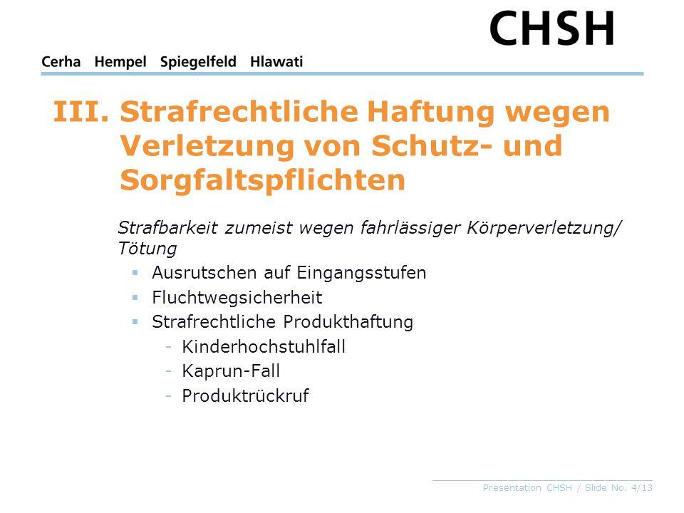 _____________________________________ Presentation CHSH / Slide No. 4/13 III.Strafrechtliche Haftung wegen Verletzung von Schutz- und Sorgfaltspflicht