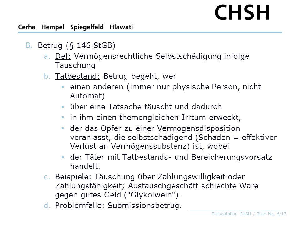 _____________________________________ Presentation CHSH / Slide No. 6/13 B.Betrug (§ 146 StGB) a.Def: Vermögensrechtliche Selbstschädigung infolge Täu