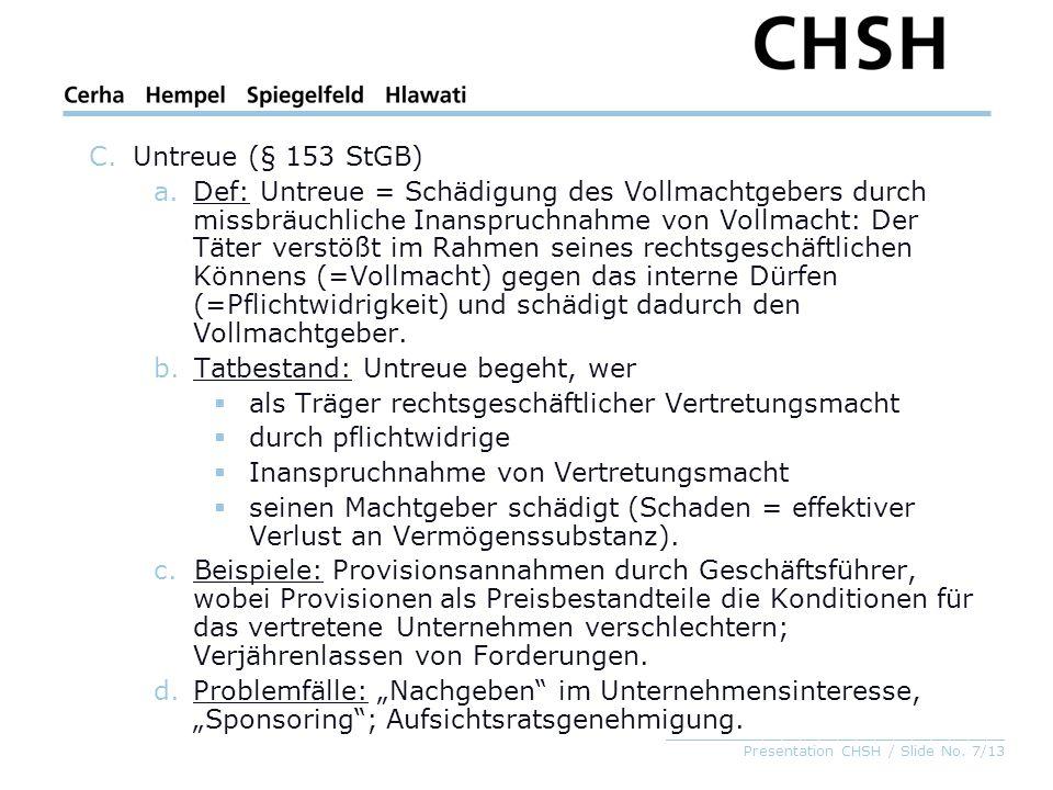_____________________________________ Presentation CHSH / Slide No. 7/13 C.Untreue (§ 153 StGB) a.Def: Untreue = Schädigung des Vollmachtgebers durch