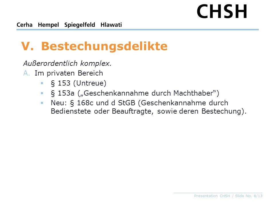_____________________________________ Presentation CHSH / Slide No. 8/13 V.Bestechungsdelikte Außerordentlich komplex. A.Im privaten Bereich  § 153 (