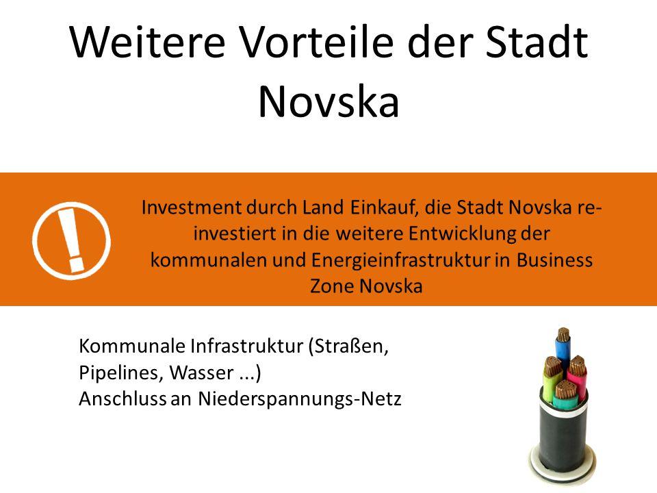 Weitere Vorteile der Stadt Novska Investment durch Land Einkauf, die Stadt Novska re- investiert in die weitere Entwicklung der kommunalen und Energieinfrastruktur in Business Zone Novska Kommunale Infrastruktur (Straßen, Pipelines, Wasser...) Anschluss an Niederspannungs-Netz