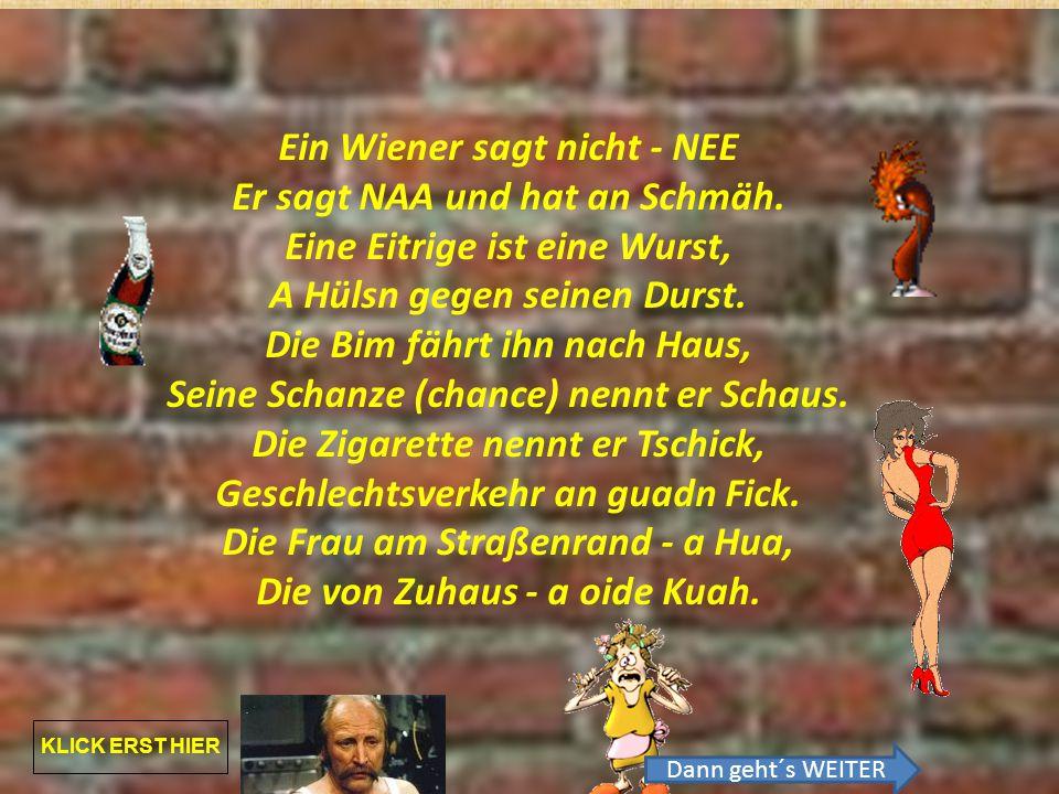 Ein Wiener sagt nicht - NEE Er sagt NAA und hat an Schmäh.