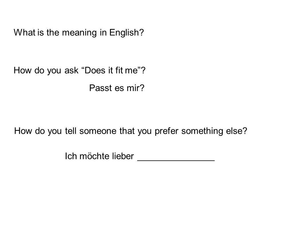 What is the meaning in English.How do you ask Does it fit me .