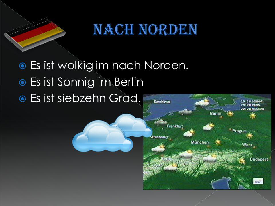  Es ist wolkig im nach Norden.  Es ist Sonnig im Berlin  Es ist siebzehn Grad.