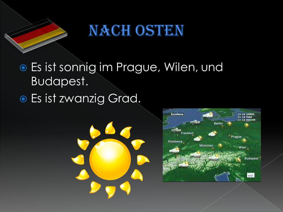  Es ist sonnig im Prague, Wilen, und Budapest.  Es ist zwanzig Grad.