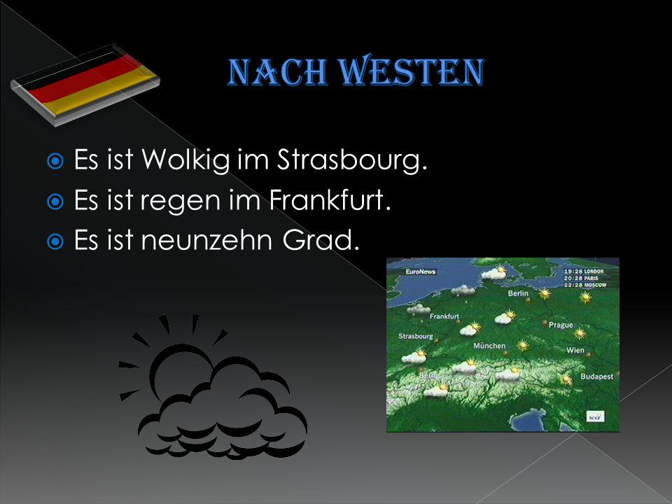  Es ist Wolkig im Strasbourg.  Es ist regen im Frankfurt.  Es ist neunzehn Grad.