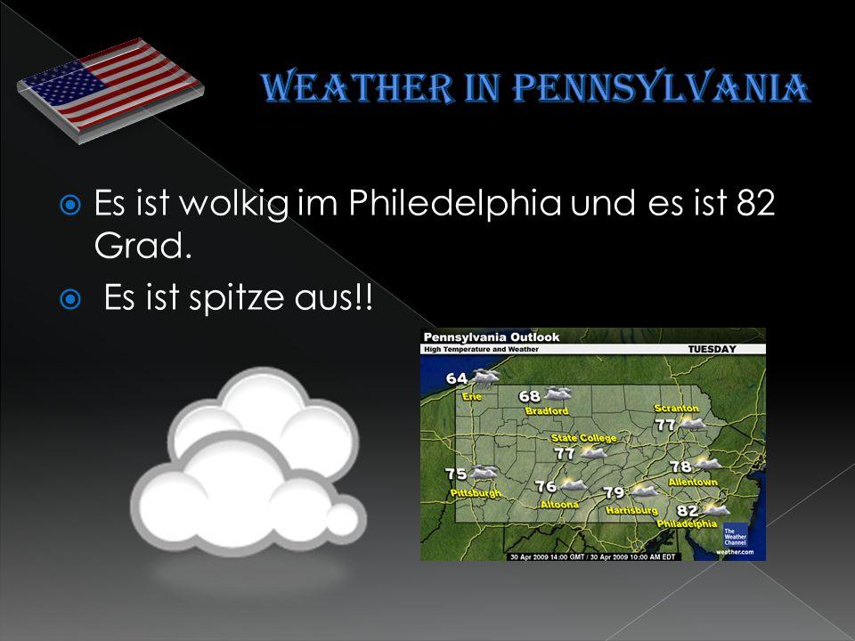  Es ist wolkig im Philedelphia und es ist 82 Grad.  Es ist spitze aus!!
