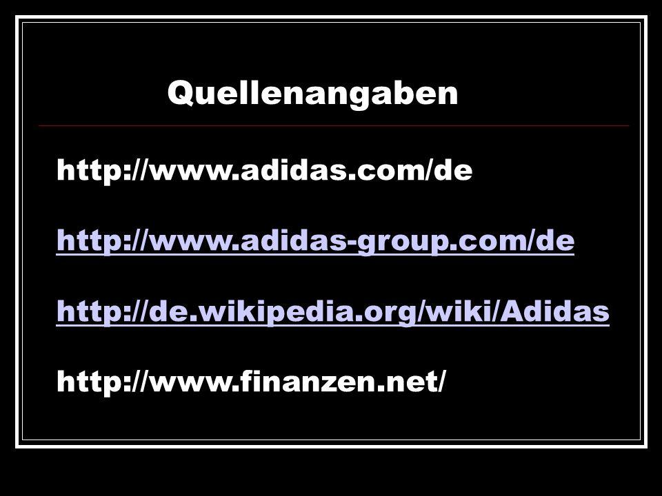 Quellenangaben http://www.adidas.com/de http://www.adidas-group.com/de http://de.wikipedia.org/wiki/Adidas http://www.finanzen.net/