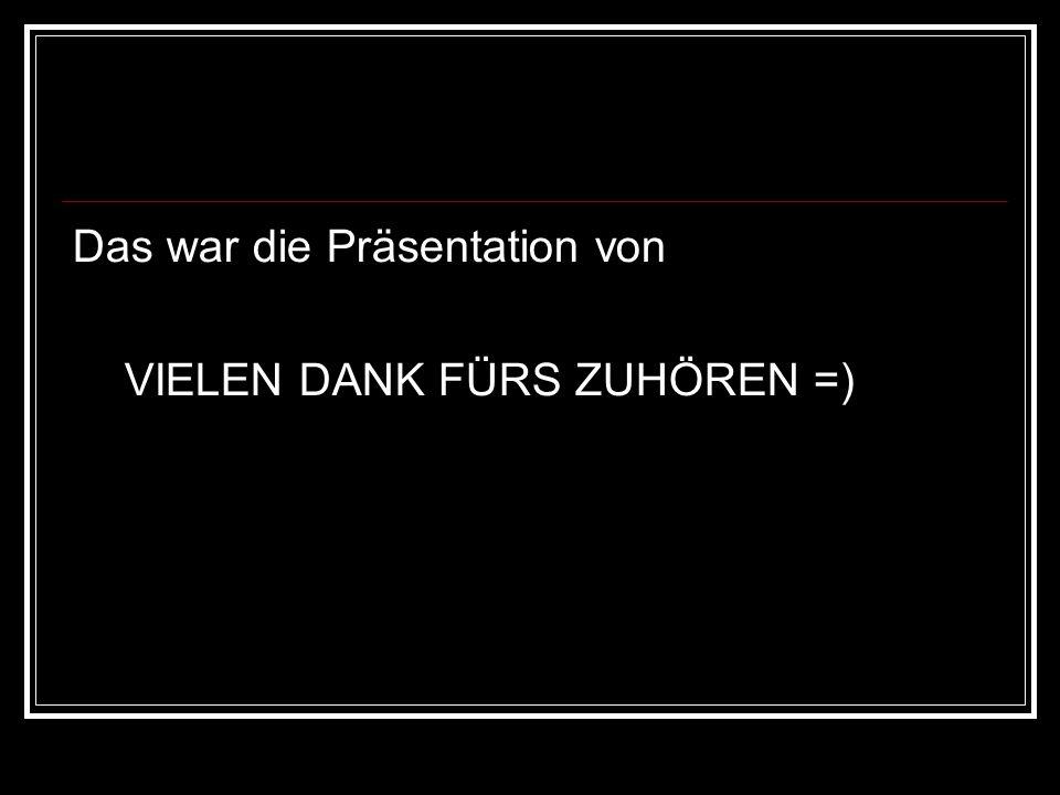 Das war die Präsentation von VIELEN DANK FÜRS ZUHÖREN =)