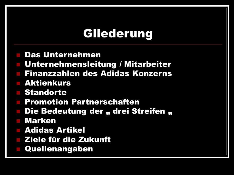 Gliederung Das Unternehmen Unternehmensleitung / Mitarbeiter Finanzzahlen des Adidas Konzerns Aktienkurs Standorte Promotion Partnerschaften Die Bedeu