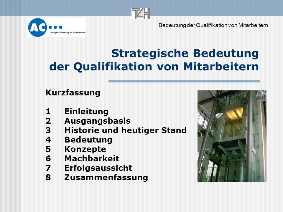 Bedeutung der Qualifikation von Mitarbeitern Strategische Bedeutung der Qualifikation von Mitarbeitern Kurzfassung 1Einleitung 2Ausgangsbasis 3Histori