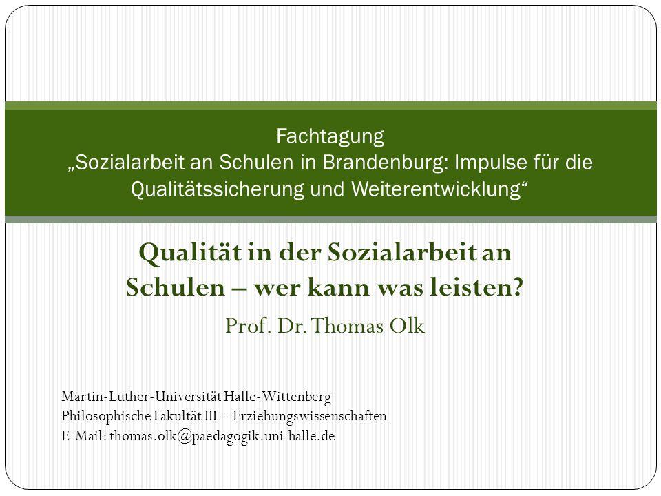 """Qualität in der Sozialarbeit an Schulen – wer kann was leisten? Prof. Dr. Thomas Olk Fachtagung """"Sozialarbeit an Schulen in Brandenburg: Impulse für d"""