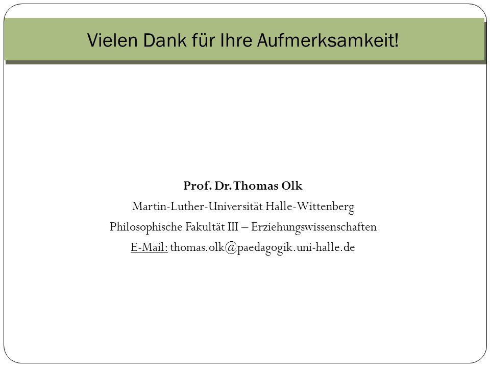Vielen Dank für Ihre Aufmerksamkeit! Prof. Dr. Thomas Olk Martin-Luther-Universität Halle-Wittenberg Philosophische Fakultät III – Erziehungswissensch