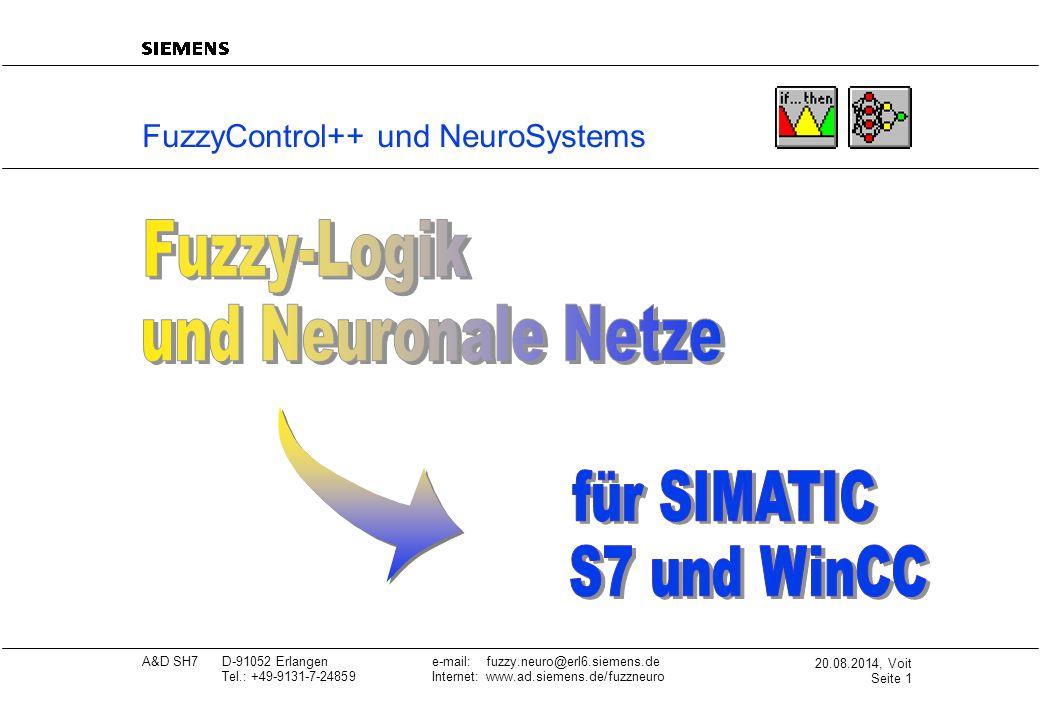 20.08.2014, Voit Seite 2 A&D SH7D-91052 Erlangene-mail: fuzzy.neuro@erl6.siemens.de Tel.: +49-9131-7-24859Internet: www.ad.siemens.de/fuzzneuro Fuzzy-Logik und neuronale Netze AnwendungenNutzen neue Automatisierungslösungen geringer Engineeringaufwand vereinfachte Instandhaltung vereinfachte Anlagenführung führen zu Kosteneinsparungen erhöhter Produktqualität kürzeren Standzeiten Steuerungen, Regelungen Mustererkennungen Diagnose und Trendanalyse Optimierungen für Industriezweige wie die Grundstoffindustrie die Ver- und Entsorgungsindustrie den Produktionsmaschinenbau