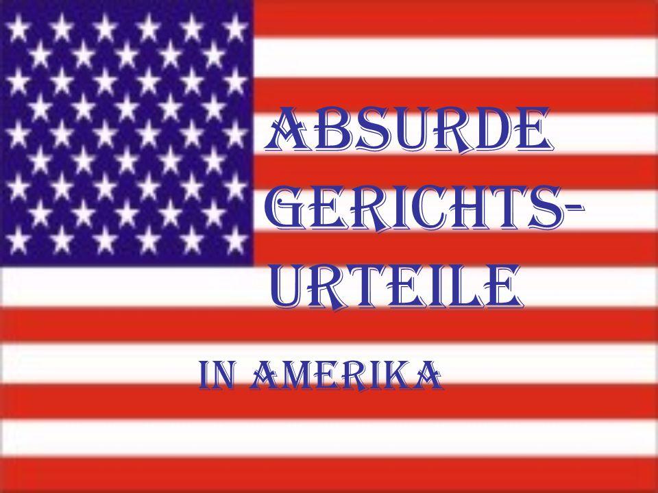 Absurde Gerichts- urteile In Amerika
