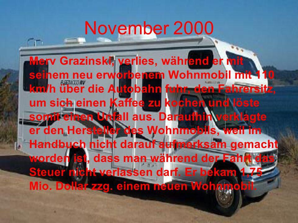 November 2000 Merv Grazinski, verlies, während er mit seinem neu erworbenem Wohnmobil mit 110 km/h über die Autobahn fuhr, den Fahrersitz, um sich ein