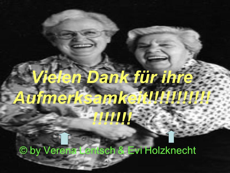 Vielen Dank für ihre Aufmerksamkeit!!!!!!!!!!! !!!!!!! © by Verena Lentsch & Evi Holzknecht