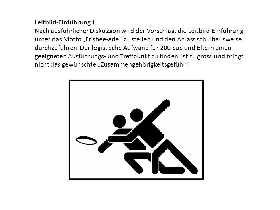 """Leitbild-Einführung 1 Nach ausführlicher Diskussion wird der Vorschlag, die Leitbild-Einführung unter das Motto """"Frisbee-ade zu stellen und den Anlass schulhausweise durchzuführen."""