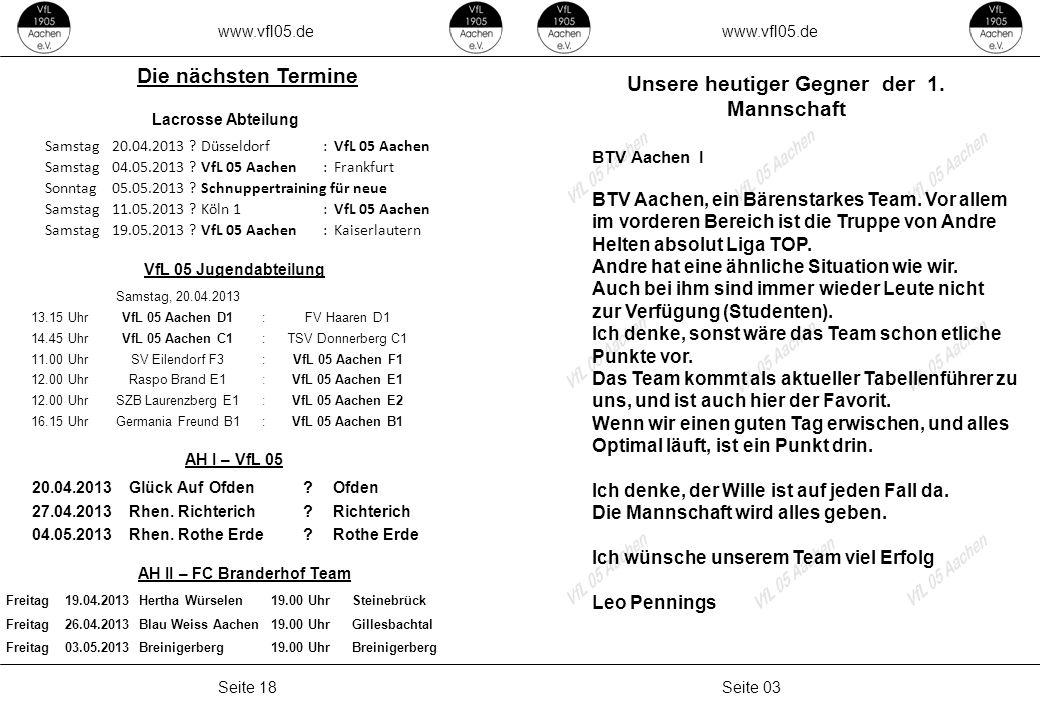 www.vfl05.de Seite 03Seite 18 Unsere heutiger Gegner der 1. Mannschaft BTV Aachen I BTV Aachen, ein Bärenstarkes Team. Vor allem im vorderen Bereich i