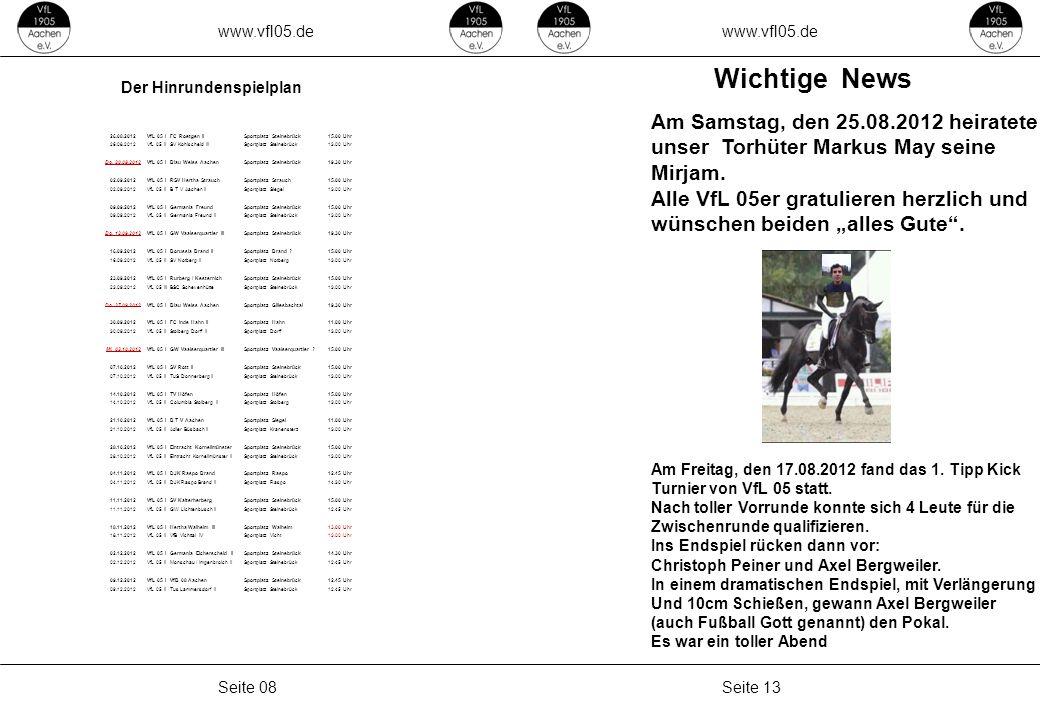 www.vfl05.de Seite 13Seite 08 26.08.2012VfL 05 IFC Roetgen IISportplatz Steinebrück15.00 Uhr 26.08.2012VfL 05 IISV Kohlscheid IIISportplatz Steinebrüc