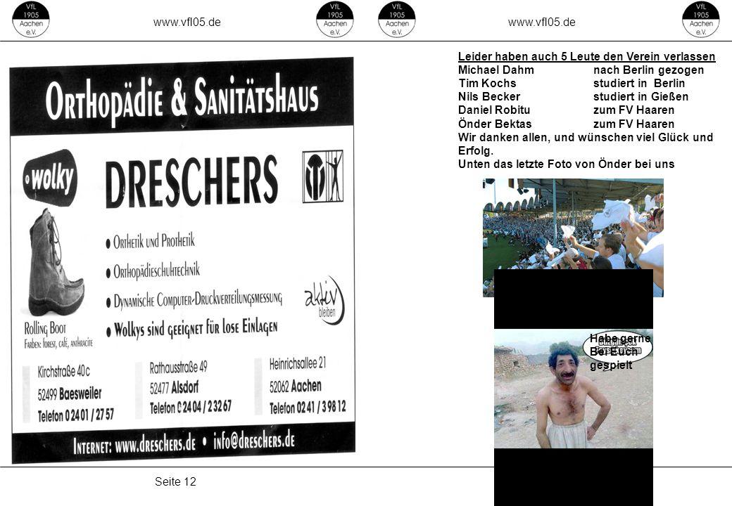 www.vfl05.de Seite 09 Seite 12 Leider haben auch 5 Leute den Verein verlassen Michael Dahmnach Berlin gezogen Tim Kochsstudiert in Berlin Nils Beckers