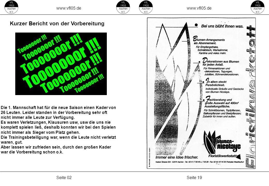www.vfl05.de Seite 19Seite 02 Kurzer Bericht von der Vorbereitung Die 1. Mannschaft hat für die neue Saison einen Kader von 26 Leuten. Leider standen
