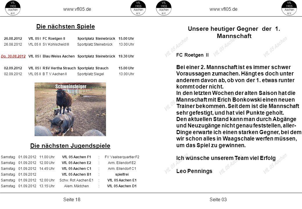 www.vfl05.de Seite 03Seite 18 Unsere heutiger Gegner der 1. Mannschaft FC Roetgen II Bei einer 2. Mannschaft ist es immer schwer Voraussagen zumachen.
