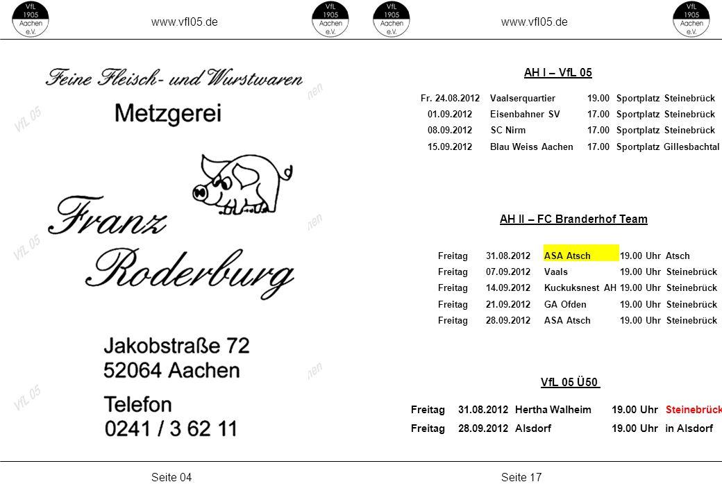 www.vfl05.de Seite 17Seite 04 AH II – FC Branderhof Team AH I – VfL 05 VfL 05 Ü50 Fr. 24.08.2012Vaalserquartier19.00Sportplatz Steinebrück 01.09.2012E