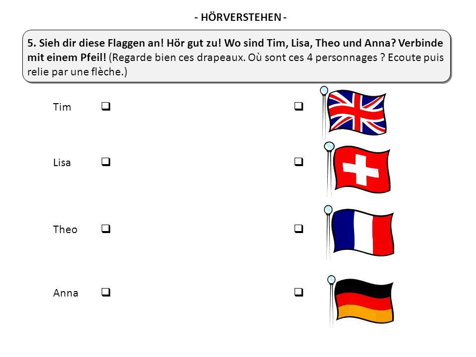 Tim   Lisa   Theo   Anna   5. Sieh dir diese Flaggen an! Hör gut zu! Wo sind Tim, Lisa, Theo und Anna? Verbinde mit einem Pfeil! (Regarde bien