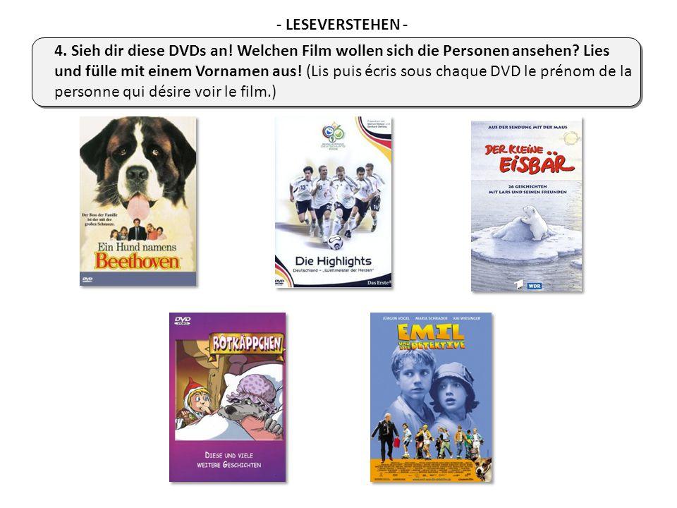 4. Sieh dir diese DVDs an! Welchen Film wollen sich die Personen ansehen? Lies und fülle mit einem Vornamen aus! (Lis puis écris sous chaque DVD le pr
