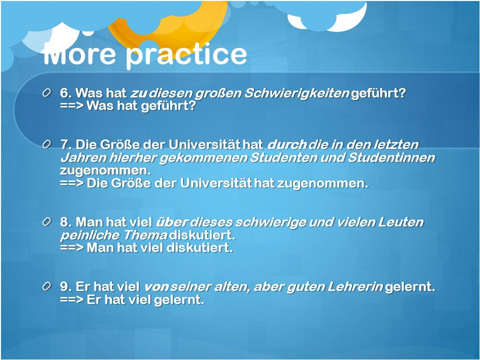 More practice 6. Was hat zu diesen großen Schwierigkeiten geführt.