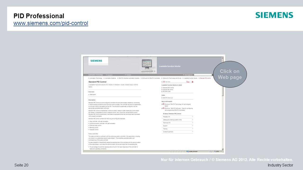 Nur für internen Gebrauch / © Siemens AG 2012. Alle Rechte vorbehalten. Industry SectorSeite 20 PID Professional www.siemens.com/pid-control www.sieme