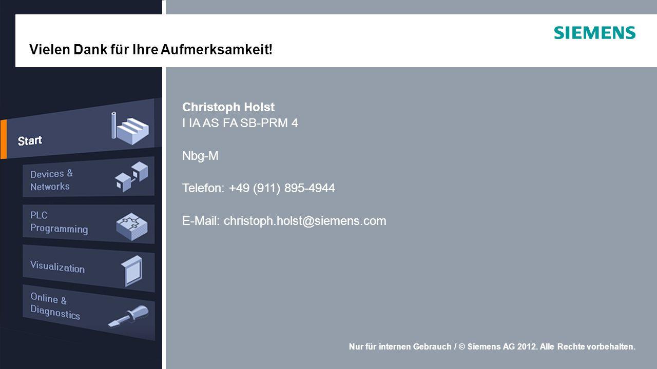 Nur für internen Gebrauch / © Siemens AG 2012. Alle Rechte vorbehalten. Christoph Holst I IA AS FA SB-PRM 4 Nbg-M Telefon: +49 (911) 895-4944 E-Mail: