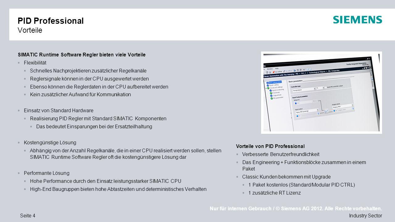 Nur für internen Gebrauch / © Siemens AG 2012. Alle Rechte vorbehalten. Industry SectorSeite 4 PID Professional Vorteile SIMATIC Runtime Software Regl