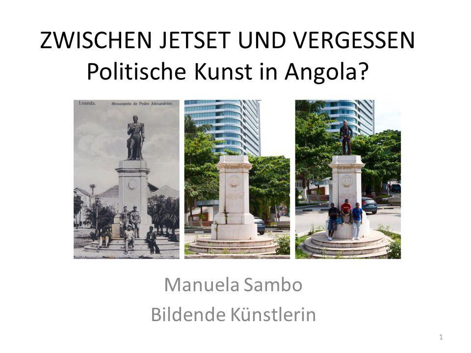 ZWISCHEN JETSET UND VERGESSEN Politische Kunst in Angola? Manuela Sambo Bildende Künstlerin 1