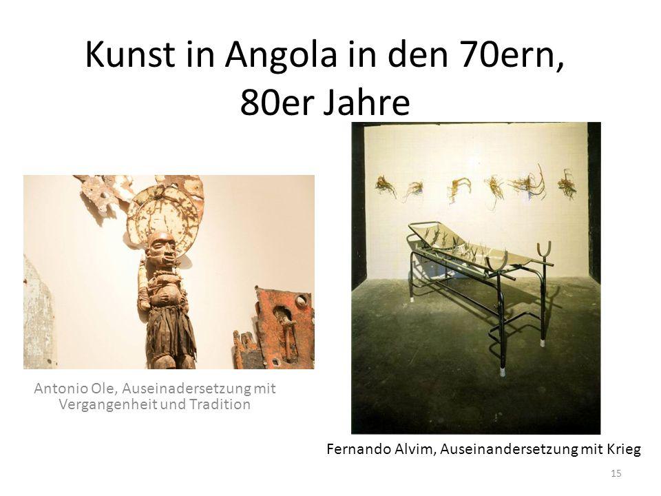 Kunst in Angola in den 70ern, 80er Jahre Antonio Ole, Auseinadersetzung mit Vergangenheit und Tradition Fernando Alvim, Auseinandersetzung mit Krieg 1