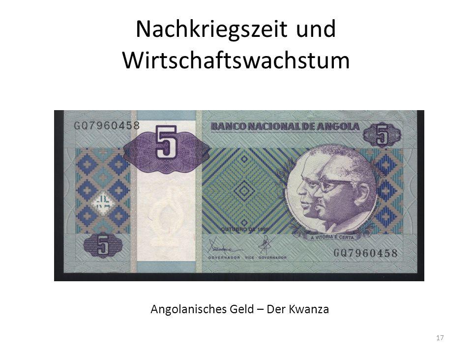 Nachkriegszeit und Wirtschaftswachstum 17 Angolanisches Geld – Der Kwanza