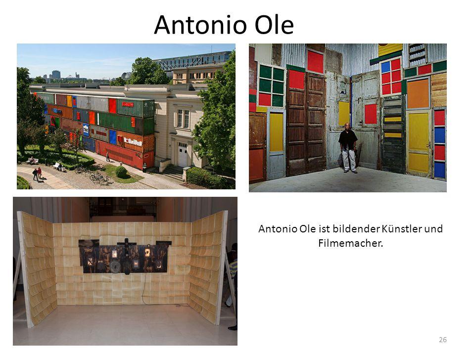 Antonio Ole Antonio Ole ist bildender Künstler und Filmemacher. 26