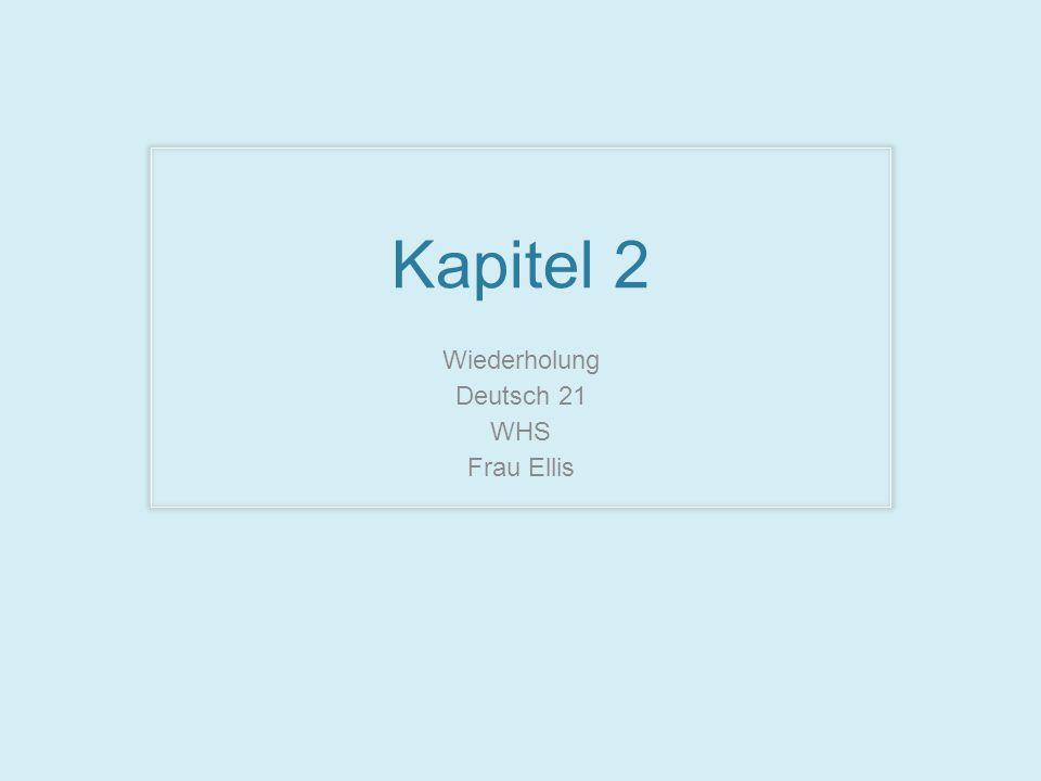 Kapitel 2 Wiederholung Deutsch 21 WHS Frau Ellis