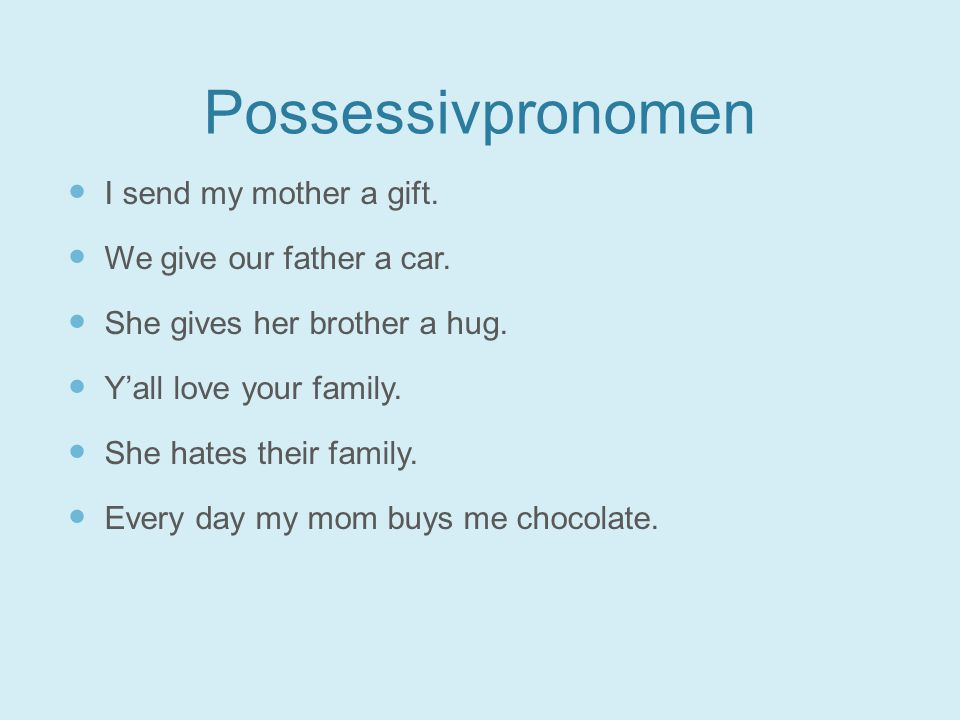 Possessivpronomen I send my mother a gift.We give our father a car.