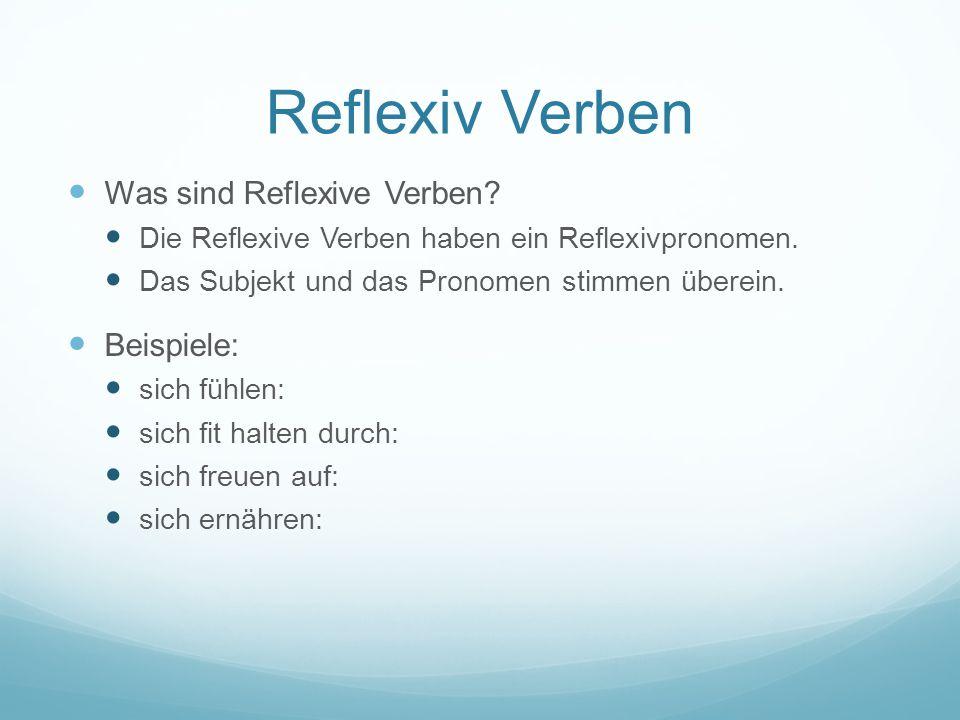Reflexiv Verben Was sind Reflexive Verben.Die Reflexive Verben haben ein Reflexivpronomen.
