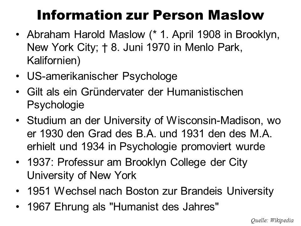 Information zur Person Maslow Abraham Harold Maslow (* 1. April 1908 in Brooklyn, New York City; † 8. Juni 1970 in Menlo Park, Kalifornien) US-amerika