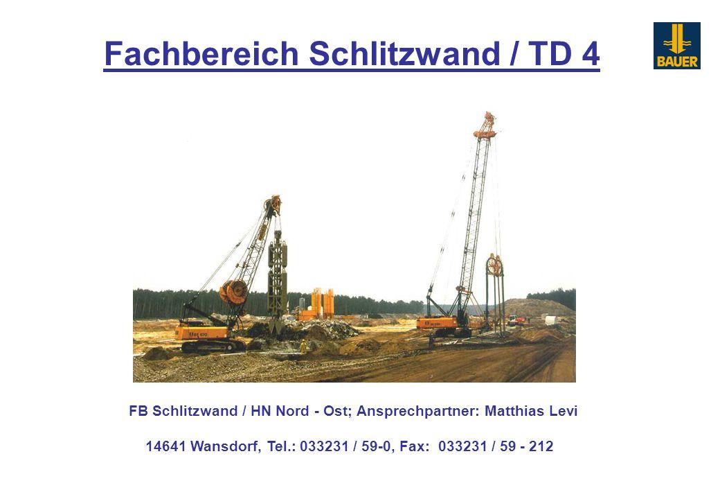 Fachbereich Schlitzwand / TD 4 FB Schlitzwand / HN Nord - Ost; Ansprechpartner: Matthias Levi 14641 Wansdorf, Tel.: 033231 / 59-0, Fax: 033231 / 59 -