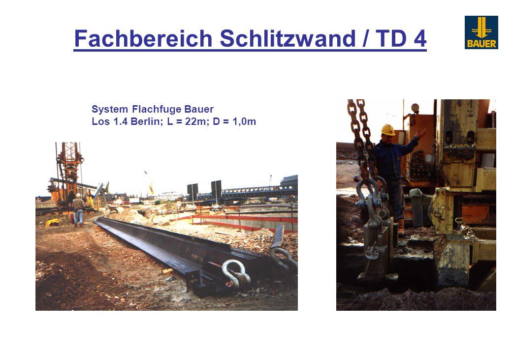 System Flachfuge Bauer Los 1.4 Berlin; L = 22m; D = 1,0m Fachbereich Schlitzwand / TD 4
