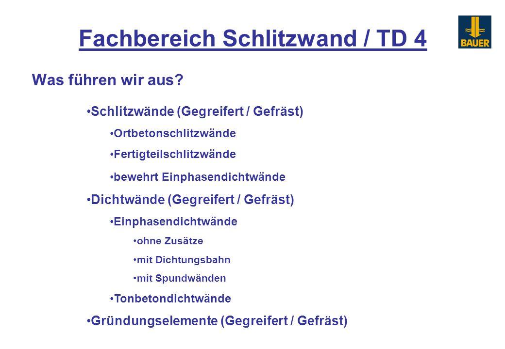 Fachbereich Schlitzwand / TD 4 Was führen wir aus? Schlitzwände (Gegreifert / Gefräst) Ortbetonschlitzwände Fertigteilschlitzwände bewehrt Einphasendi