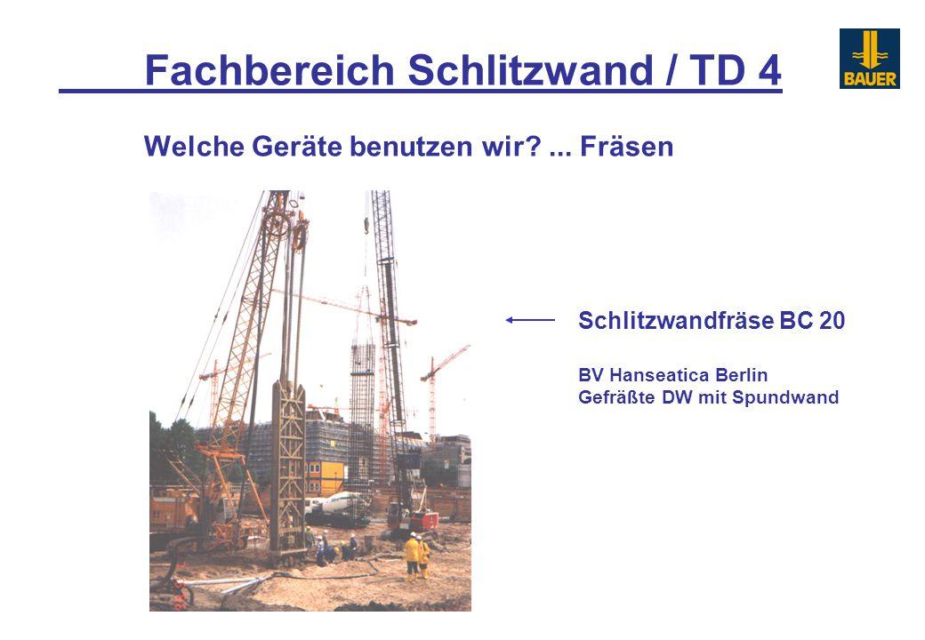 Fachbereich Schlitzwand / TD 4 Welche Geräte benutzen wir?... Fräsen Schlitzwandfräse BC 20 BV Hanseatica Berlin Gefräßte DW mit Spundwand